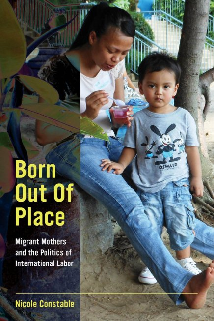 Born Out of Place: Migrant Mothers and the Politics of InternationalLabor