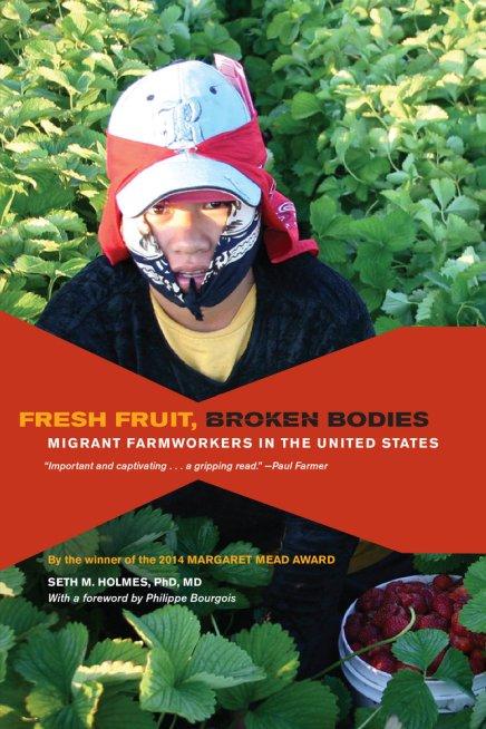 Fresh Fruit, Broken Bodies: Migrant Farmworkers in the UnitedStates