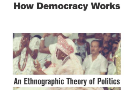How Democracy Works: An Ethnographic Theory of Politics