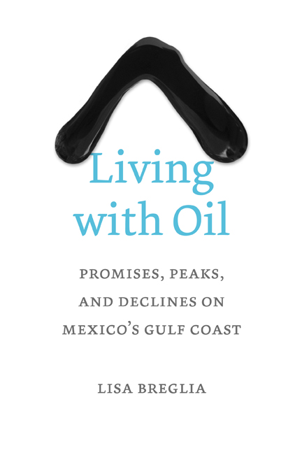 Living with Oil: Promises, Peaks, and Declines on Mexico's GulfCoast