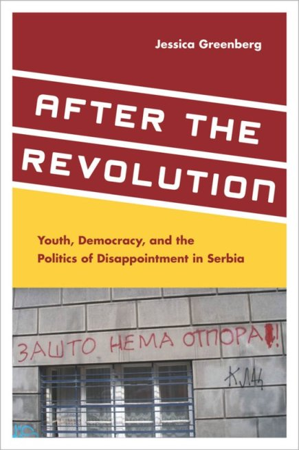 After the Revolution: Youth, Democracy, and the Politics of Disappointment inSerbia