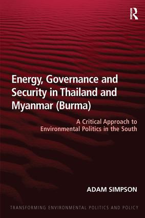 Energy, Governance and Security in Thailand and Myanmar (Burma): A Critical Approach to Environmental Politics in the South.