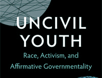 Uncivil Youth: Race, Activism and Affirmative Governmentality