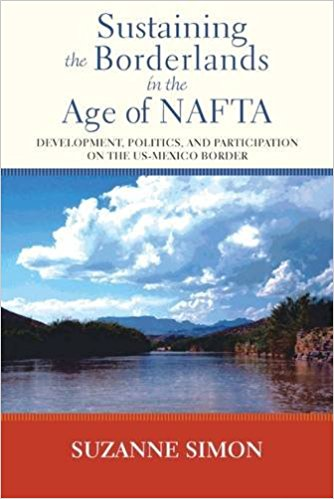 Sustaining the Borderlands in the Age of NAFTA: Development, Politics and Participation on the U.S.-MexicoBorder