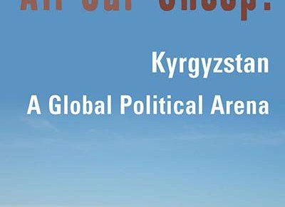 Book Review: Where Are All Our Sheep? Kyrgyzstan, a Global Political Arena