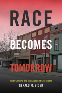 Gerald Sider's Race Becomes Tomorrow: North Carolina and the Shadow of CivilRights