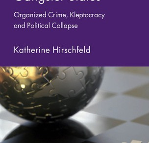 Book Review: Katherine Hirschfeld's Gangster States: Organized Crime, Kleptocracy and Political Collapse