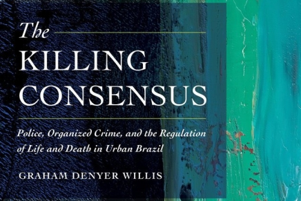 Book Review: Graham Denyer Willis's The Killing Consensus: Police, Organized Crime, and the Regulation of Life and Death in Urban Brazil