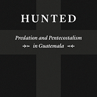 "Predation and Pentecostalism: Kevin O'Neill's ""Hunted"""